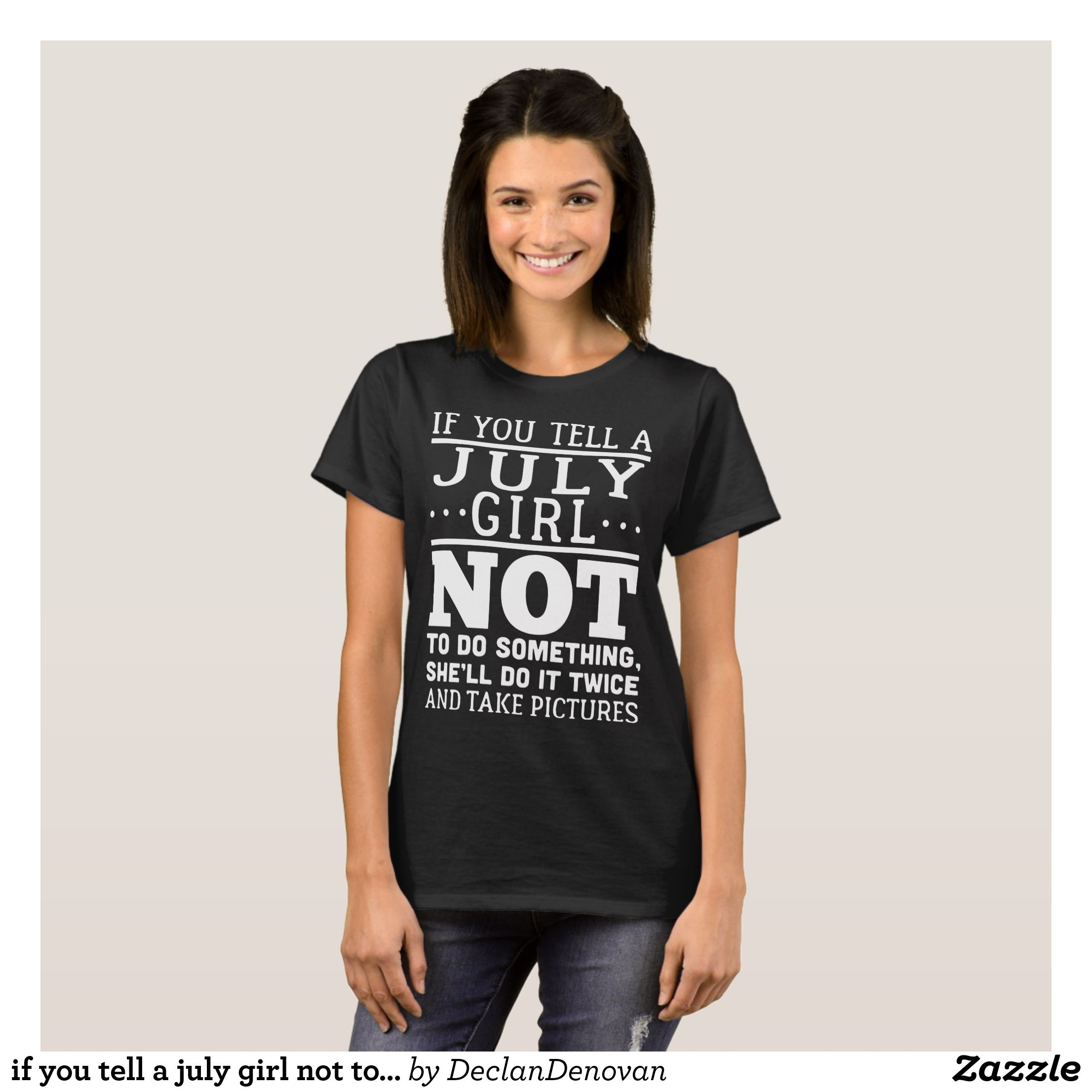 If you tell a july girl not to do something she wi TShirt