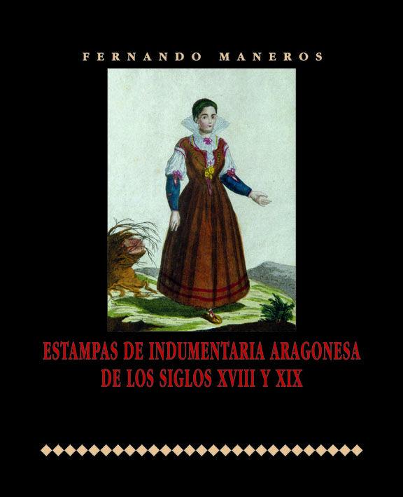 Estampas de Indumentaria Aragonesa de los siglos XVIII y XIX.