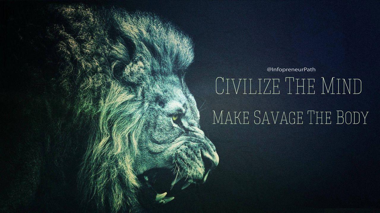 Civilize The Mind Make Savage The Body Motivational Wallpapers Hd Inspirational Wallpapers Hd Motivational Wallpaper