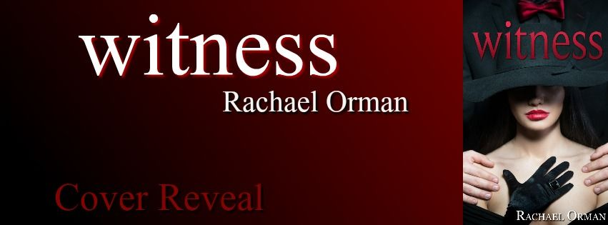 Whispered Thoughts: Cover Reveal: Witness By: Rachael Orman