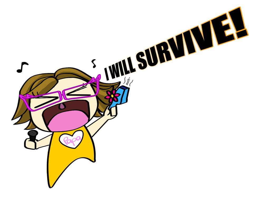 I will survive.
