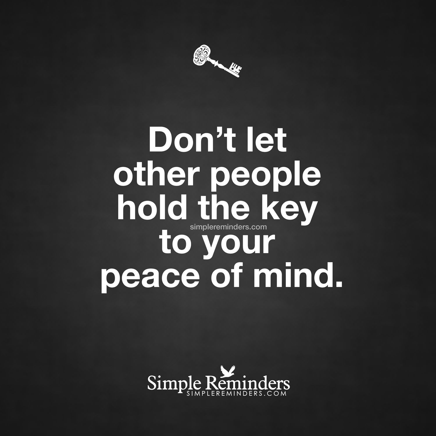 Your Peace Of Mind By Unknown Author Reminder Quotes Words Of Wisdom Simple Reminders
