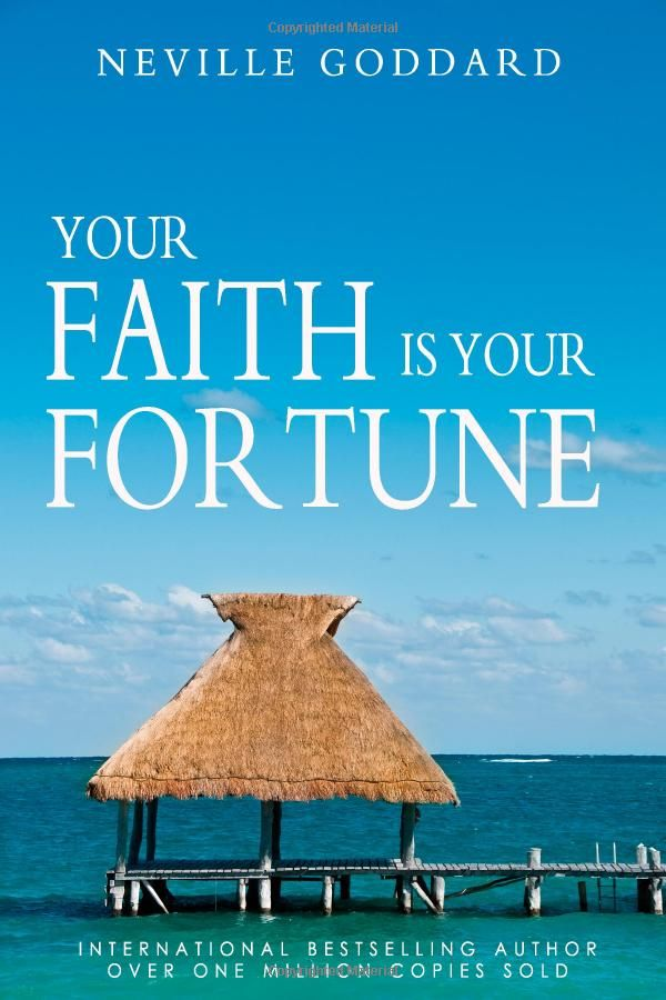 Your Faith Is Your Fortune By Neville Goddard Neville Goddard