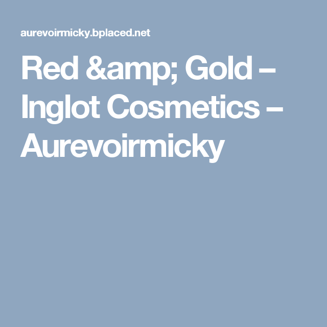 Red & Gold – Inglot Cosmetics –                 Aurevoirmicky