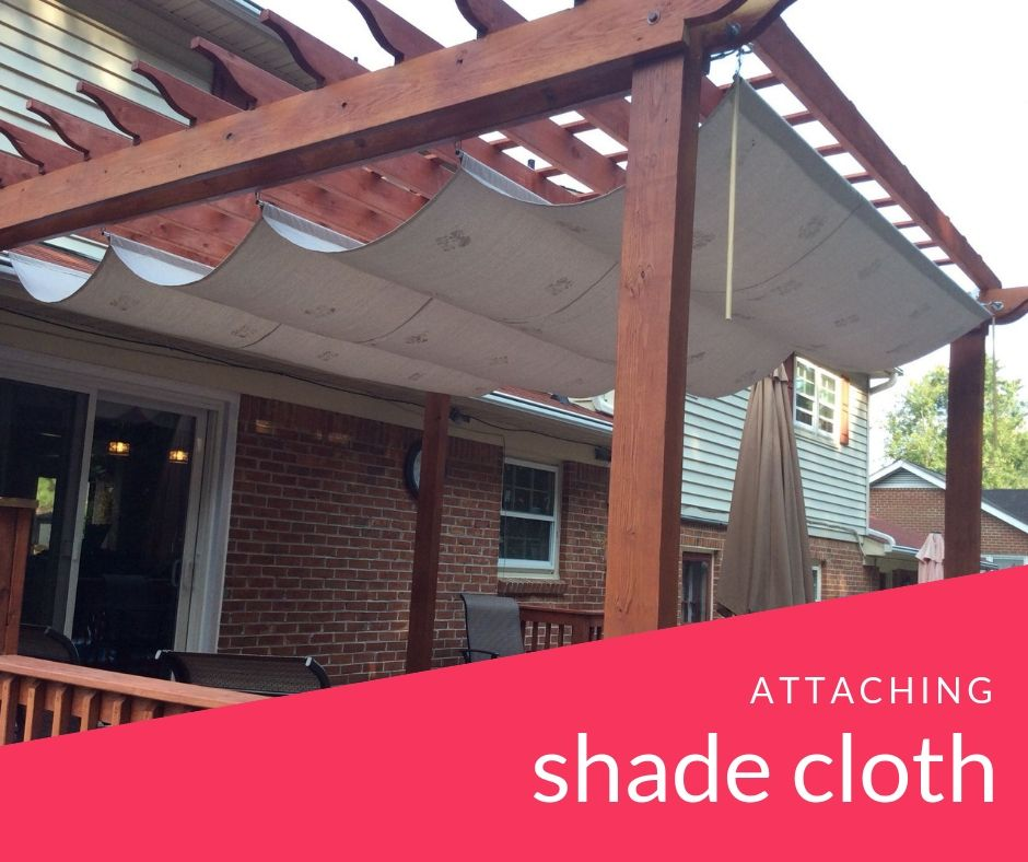 Attaching Shade Cloth To Pergolas And Arbors With Images