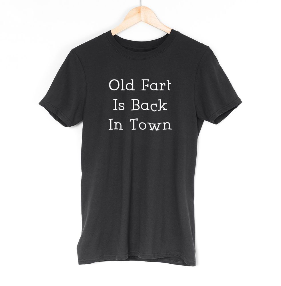 £9.99 Old Fart Is Back In Town Mens TShirt Funny Fun Rude Joke Novelty Trend Gift #Get2wear #funny  #tshirt