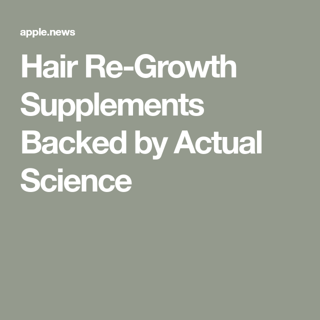 Supplement for Hair Growth and Hair Re-Growth Supplements Backed by Actual Science