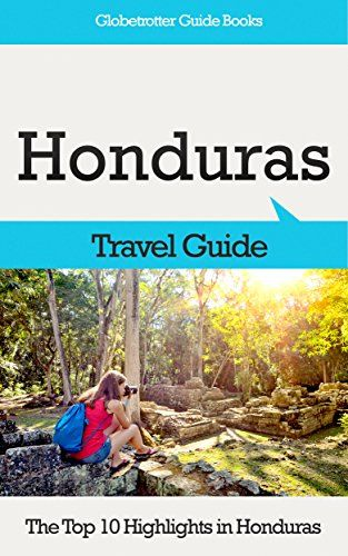 FREE TODAY  -  3-1-2016: Honduras Travel Guide: The Top 10 Highlights in Honduras (Globetrotter Guide Books) by Marc Cook http://www.amazon.com/dp/B016OWN6F8/ref=cm_sw_r_pi_dp_L0y1wb07QWEX6