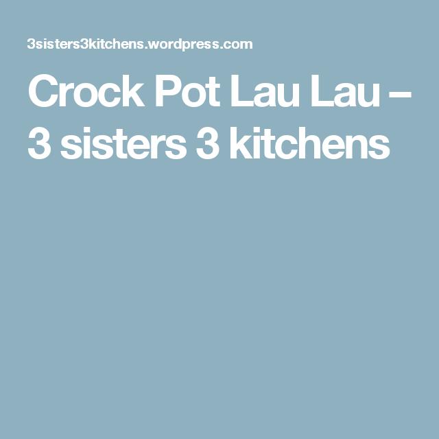Crock Pot Lau Lau – 3 sisters 3 kitchens