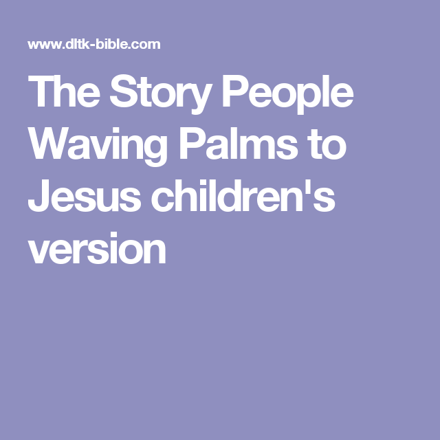 The Story People Waving Palms to Jesus children's version