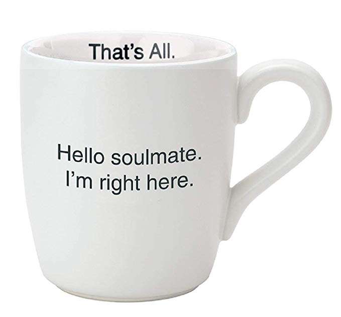 Hello Soulmate. I'm Right Here Mug, 16oz