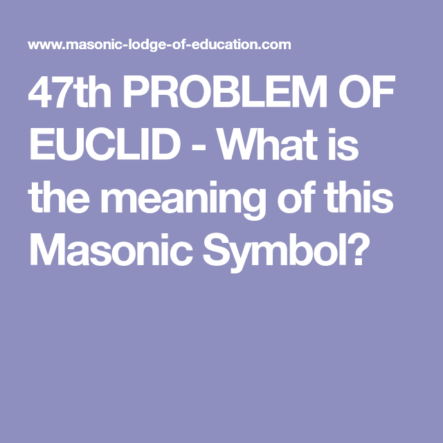 47th Problem Of Euclid What Is The Meaning Of This Masonic Symbol