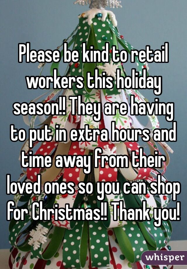Please Be Kind To Retail Workers This Holiday Season They Are