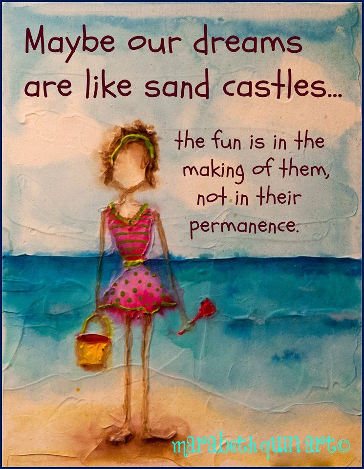 be our dreams are like sand castles the fun is in the making