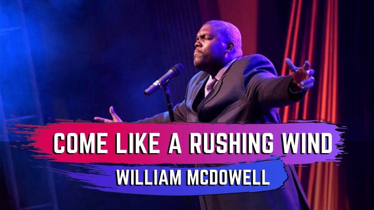Come Like A Rushing Wind William Mcdowell Gospel Music Words Youtube