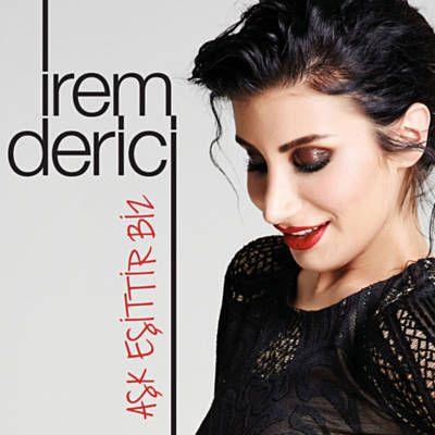 Ask Esittir Biz By Irem Derici Ask Pop Muzik Muzik