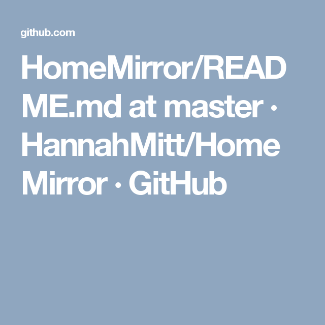 HomeMirror/README.md at master · HannahMitt/HomeMirror