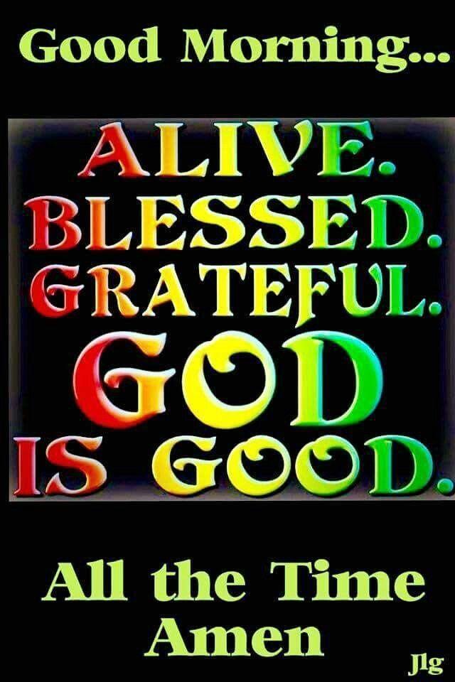 Good Morningalive Blessed Grateful God Is Good Good Morning