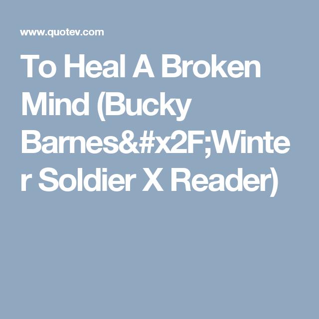 To Heal A Broken Mind (Bucky Barnes/Winter Soldier X Reader) | Super