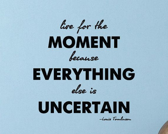 Live In The Moment Quotes Louis Tomlinson Quote Live For The Momentinspirationsbyamelia .