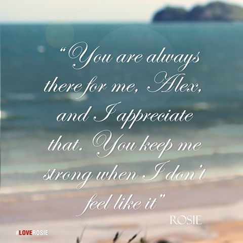 You Are Always There For Me Alex And I Appreciate That You Keep Me Strong When I Don T Feel Like It Rosie Love Rosie