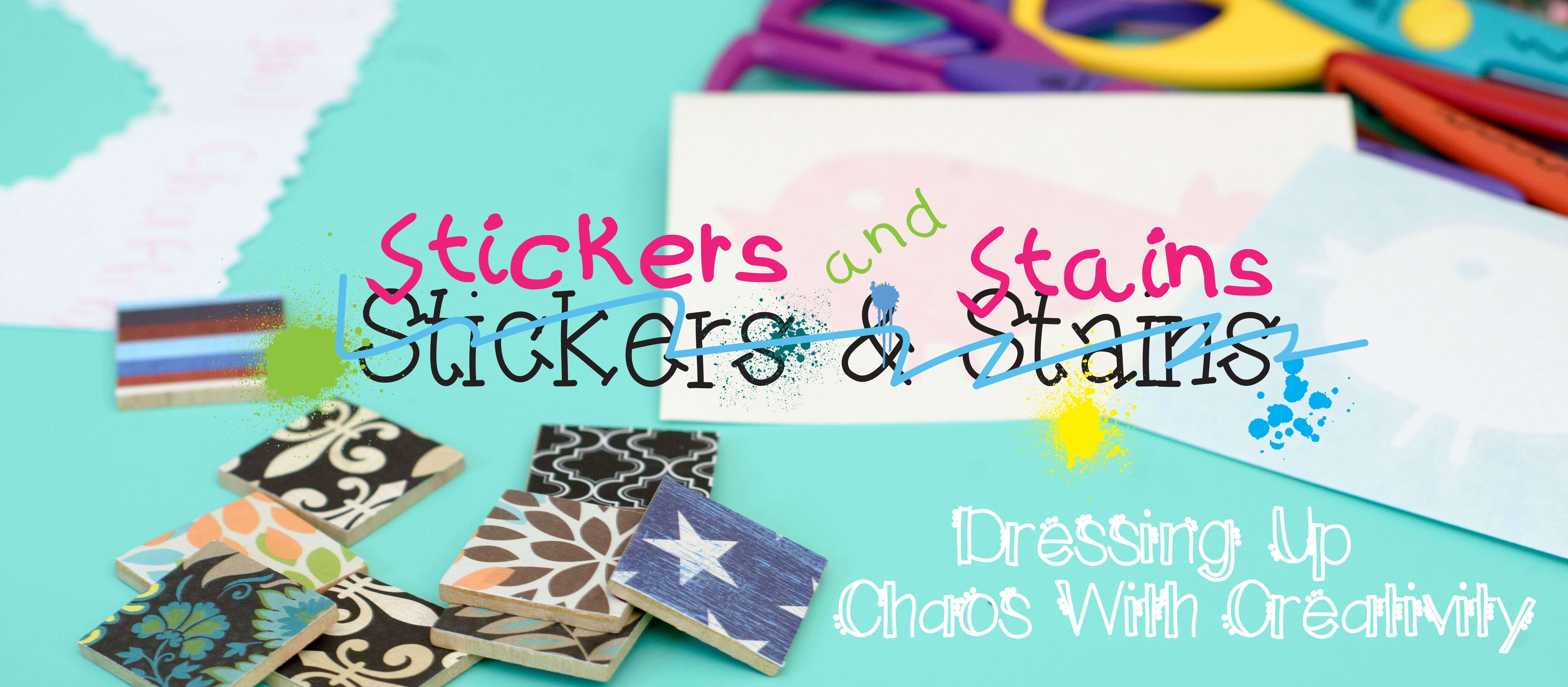 Stickers and Stains | Dressing up chaos with creativity