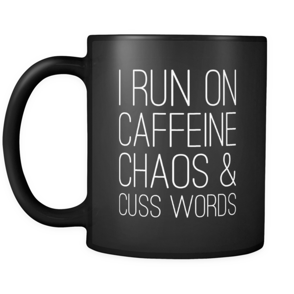 I Run On Caffeine Chaos & Cuss Words Coffee Mug Black
