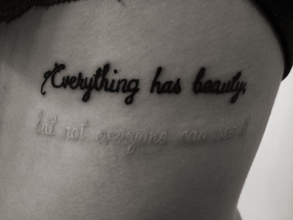 """Everything has beauty but not everyone can see it "" Love this black and white ink tattoo idea I just love this quote"
