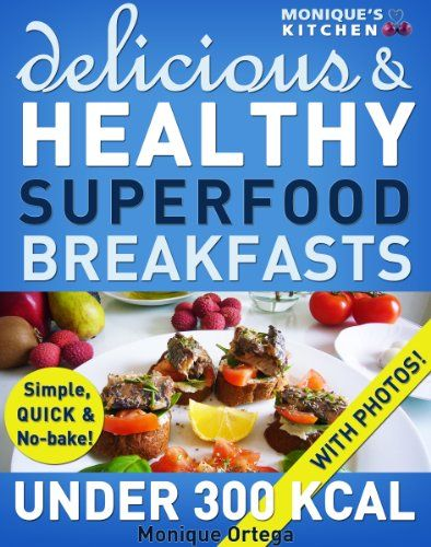 Free Kindle Book 52 Delicious Healthy Superfood Breakfasts Under 300 Calories Simple Good Healthy Recipes Delicious Healthy Recipes Superfood Breakfast