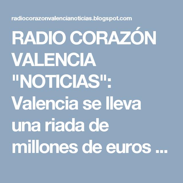 """RADIO CORAZÓN VALENCIA  """"NOTICIAS"""": Valencia se lleva una riada de millones de euros e..."""