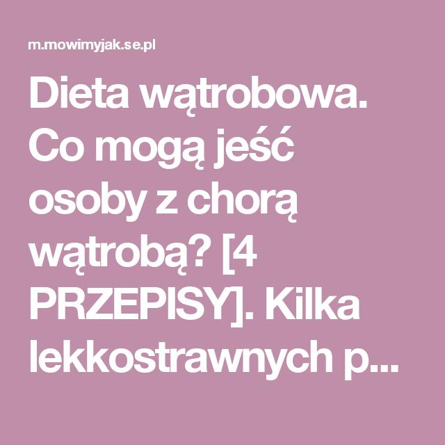 Dieta Watrobowa Co Moga Jesc Osoby Z Chora Watroba 4 Przepisy