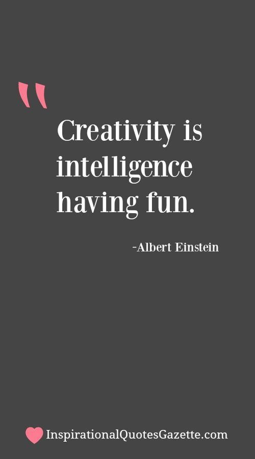 Inspirational Quote Creativity Is Intelligence Having Fun