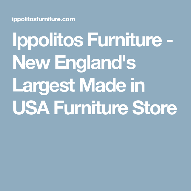 Ippolitos Furniture   New Englandu0027s Largest Made In USA Furniture Store