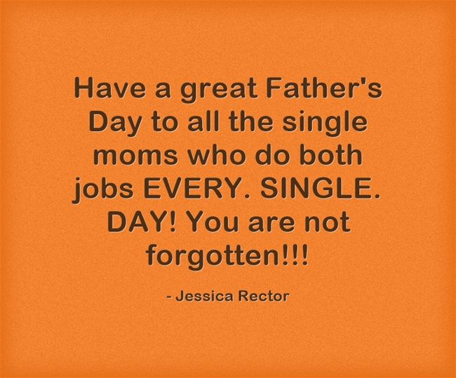 Happy Fathers' Day To All The Single Mom Who Do Both Jobs