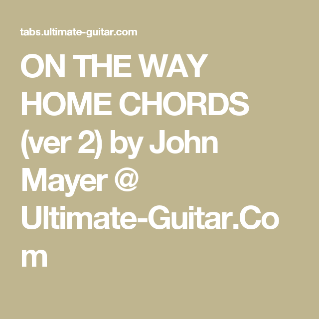 On The Way Home Chords Ver 2 By John Mayer Ultimate Guitar