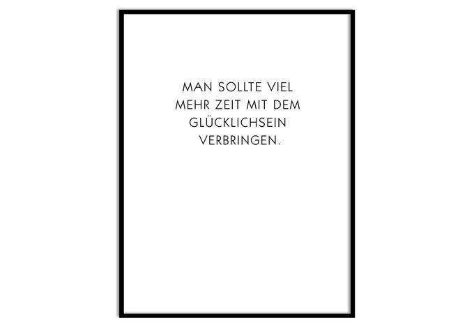 Poster mit Bilderrahmen Man sollte viel mehr Zeit mit dem Glücklichsein verbringen von wall-art.de