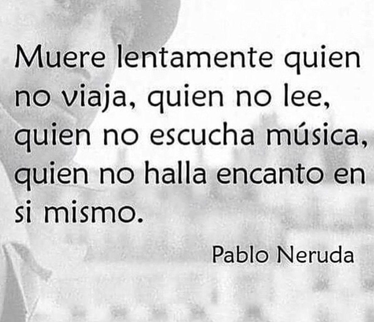 Pensamientos Positivos Frases Pensamientos El Alma Para Otros Libertad Amor Pablo Neruda Citas Del Espa±ol