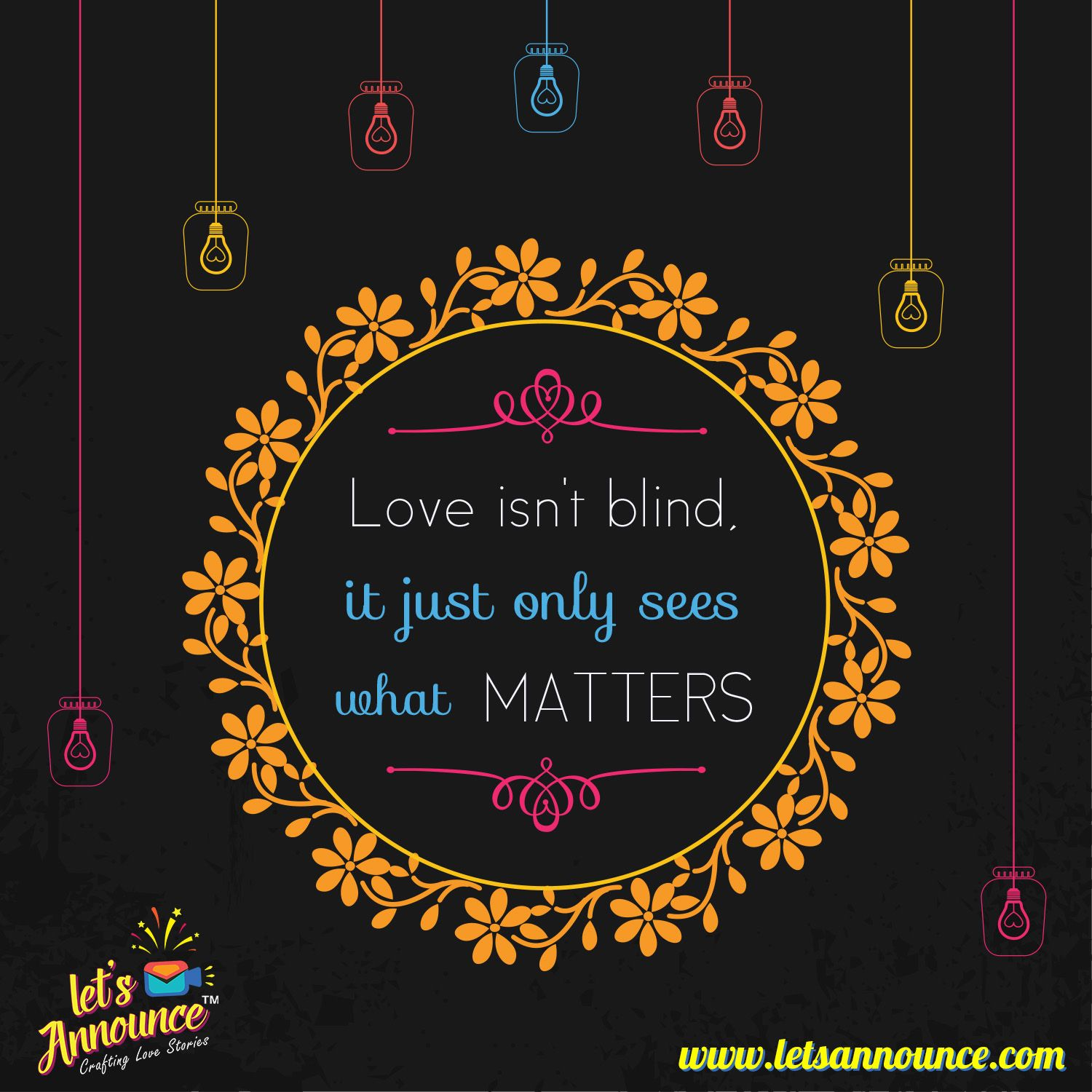 Love isn't blind, it just only sees what matters. # ...