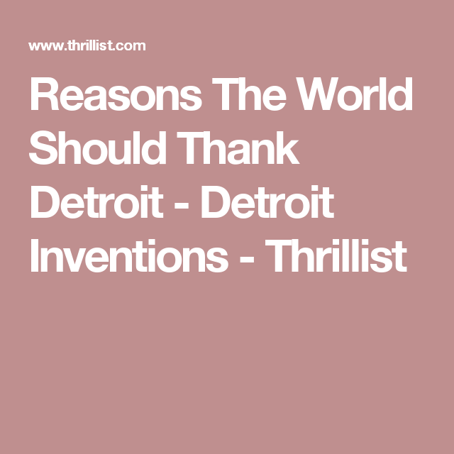 Reasons The World Should Thank Detroit - Detroit Inventions - Thrillist