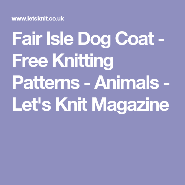 Fair Isle Dog Coat - Free Knitting Patterns - Animals - Let's Knit ...