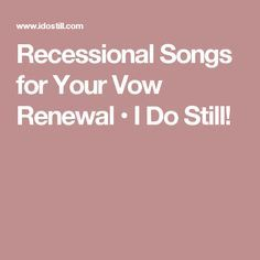 Recessional Wedding Songs.Recessional Songs For Your Vow Renewal I Do Still