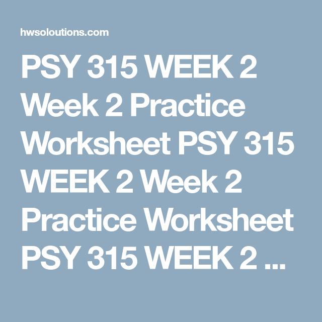 PSY 315 WEEK 2 Week 2 Practice Worksheet PSY 315 WEEK 2 Week 2 ...