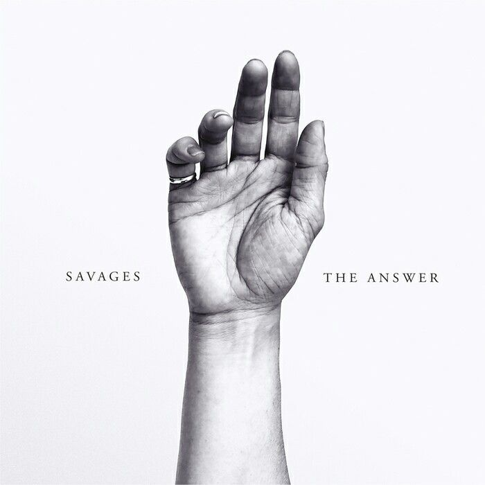 "Savages ""The Answer""  Single (2015)."