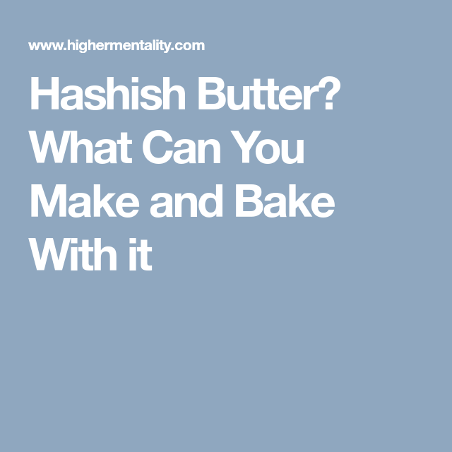 Hashish Butter What Can You Make And Bake With It Butter Baking How To Make
