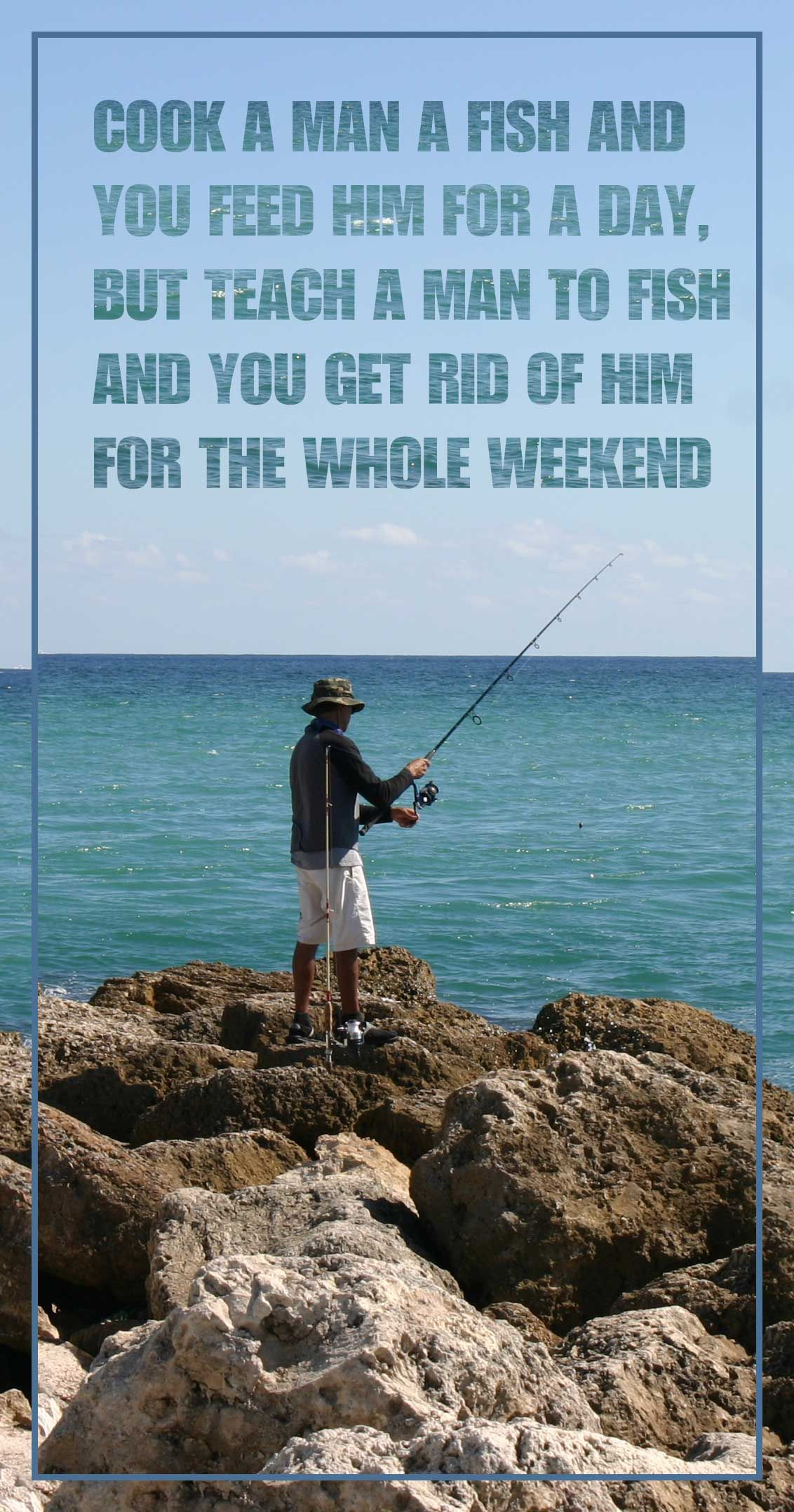 Teach A Man To Fish Waterfront Properties Blog Fishing Quotes Funny Fishing Quotes Fishing Humor