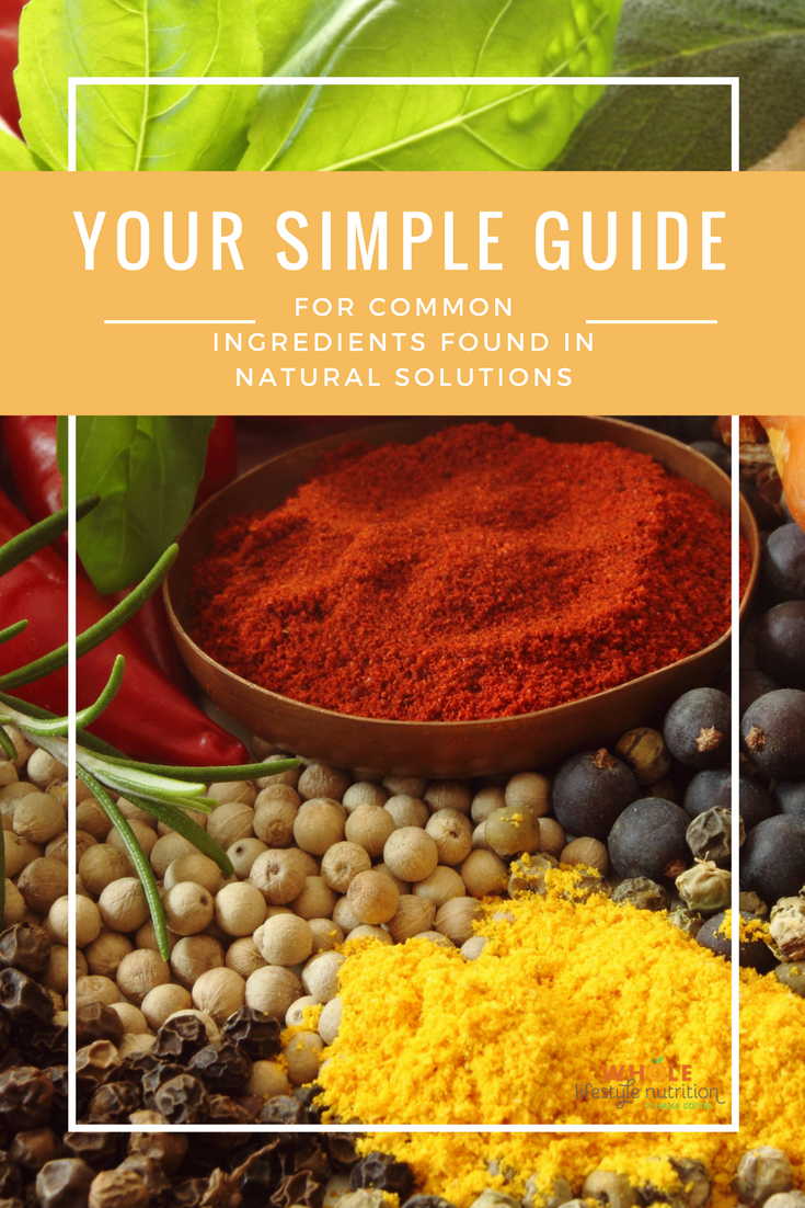 Your Simple Guide For Common Ingredients Found in Natural Solutions! - Whole Lifestyle Nutrition