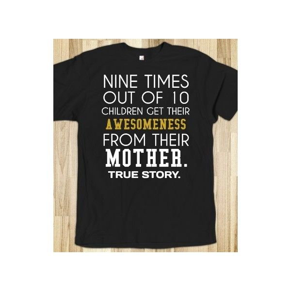 Children get their awesomeness from their mother true story tee t... ($32) ❤ liked on Polyvore featuring tops, shirts and t-shirts