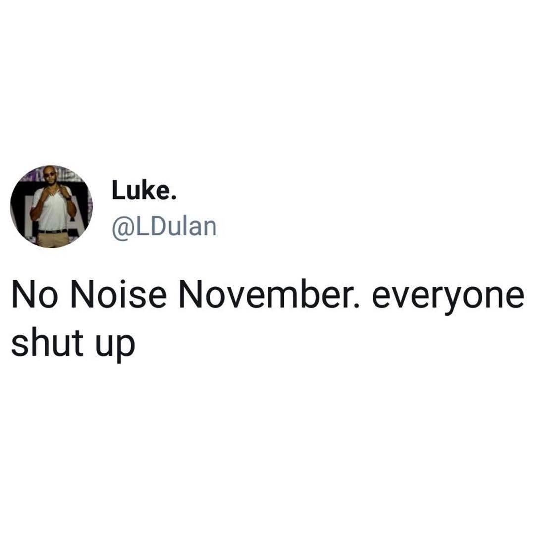 No Noise November Funny Comments Instagram Funny Just For Laughs