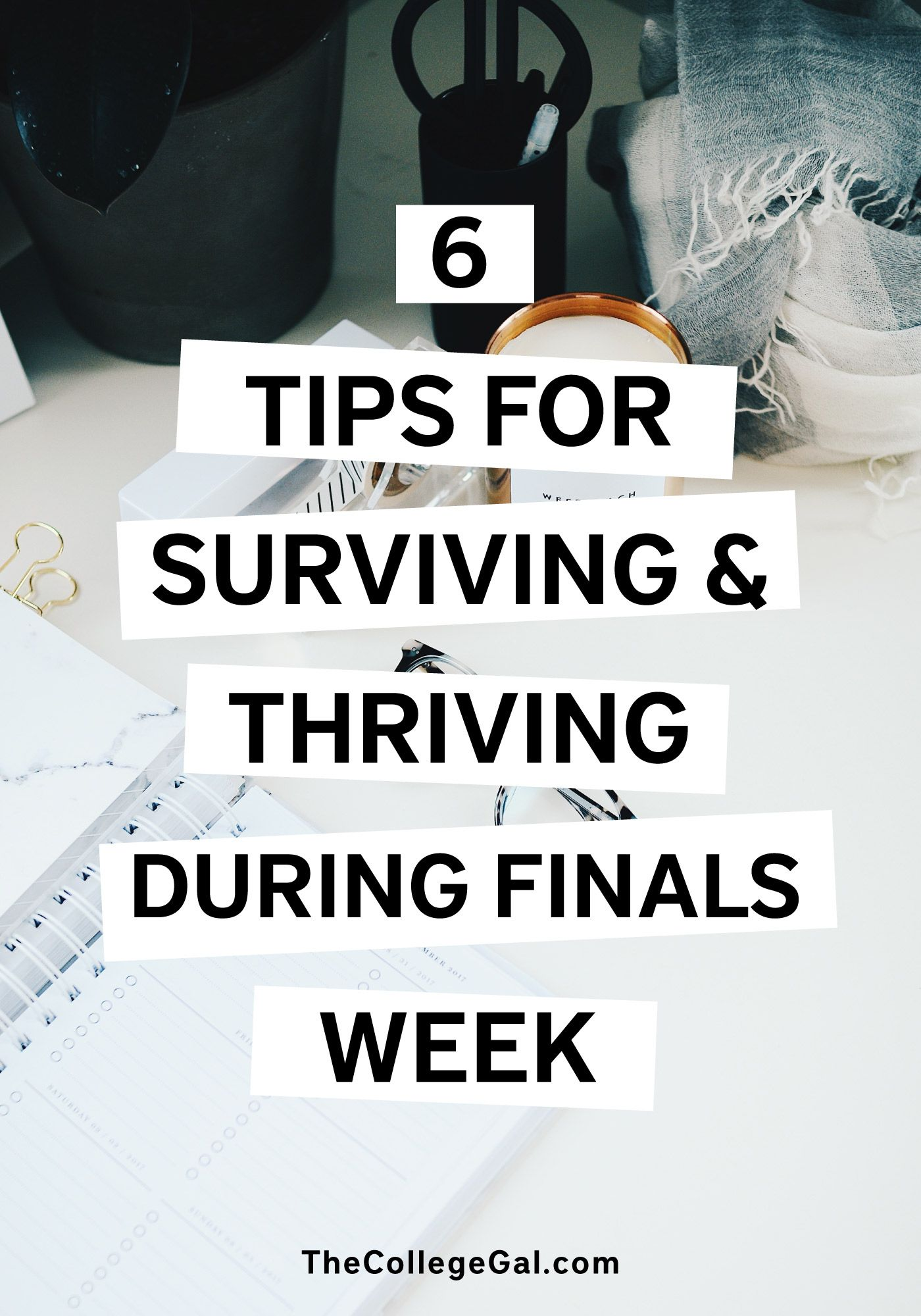 6 Tips For Surviving And Thriving During College Finals Week