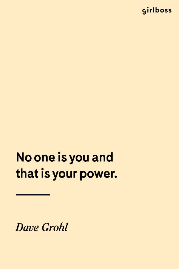 Girlboss Quote: No one is you and that is your power. - Dave Grohl (I Will  Try Quotes) | Powerful quotes, Words quotes, Knowledge quotes